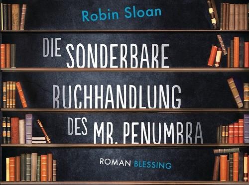 Rezension | Sloan, Robin: Die sonderbare Buchhandlung des Mr. Penumbra
