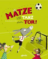 Rezension | Behl, Anne-Kathrin: Matze vor, tanz ein Tor!