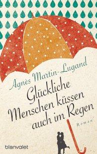 Rezension | Martin-Lugand, Agnès: Glückliche Menschen küssen auch im Regen