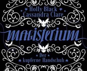 Rezension   Clare, Cassandra und Black, Holly:  Magisterium; Der kupferne Handschuh (Teil 2)