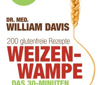 Rezension Sachbuch | Davis, William: Weizenwampe. Das 30-Minuten Kochbuch