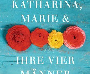 Rezension | Ratig, Tine und Wilhelm, Hannah: Katharina, Marie & ihre vier Männer