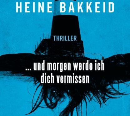 Rezension | Bakkeid, Heine: … und morgen werde ich dich vermissen