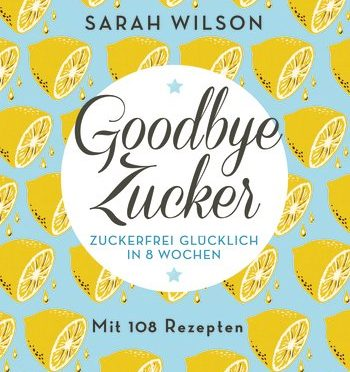 Rezension Sachbuch | Wilson, Sarah: Goodbye Zucker