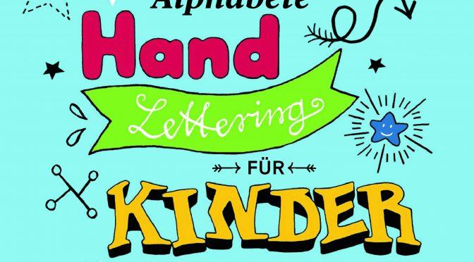 Rezension DIY | Ausgeflippte Alphabete – Handlettering für Kinder