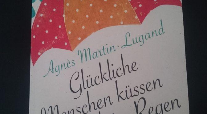 """Tag 2: """"Glückliche Menschen küssen auch im Regen"""" von Agnès Martin-Lugand"""