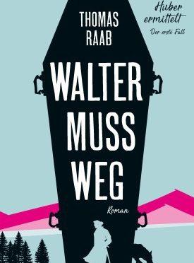 Rezension | Raab, Thomas: Walter muss weg