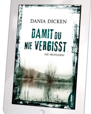 Rezension EBook | Dicken, Dania: Die Profilerin – Damit du nie vergisst