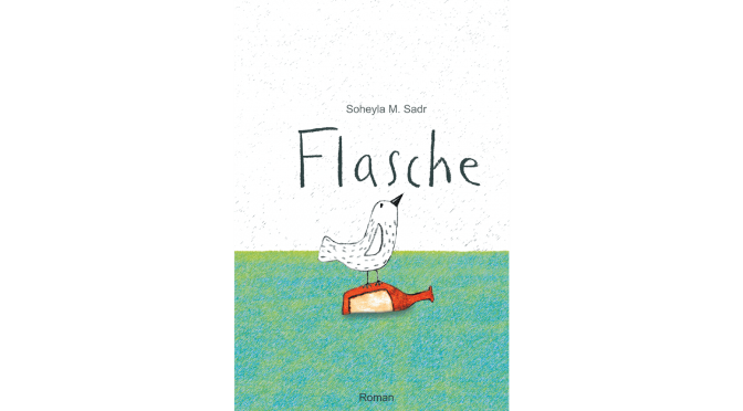 Rezension Kinderbuch | Sadr, Soheyla M.: Flasche